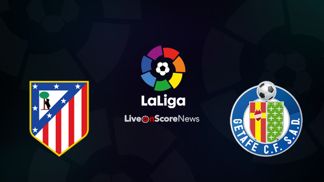 Live Stream Real Madrid Vs Getafe: Atletico Madrid Vs Getafe Preview And Prediction Live