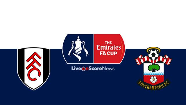 Fulham vs Southampton Preview and Prediction Live stream FA CUP 2018 | LiveonScore.com