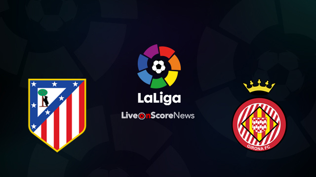 Atletico Madrid vs Girona Preview and Prediction Live Stream LaLiga Santander 2018