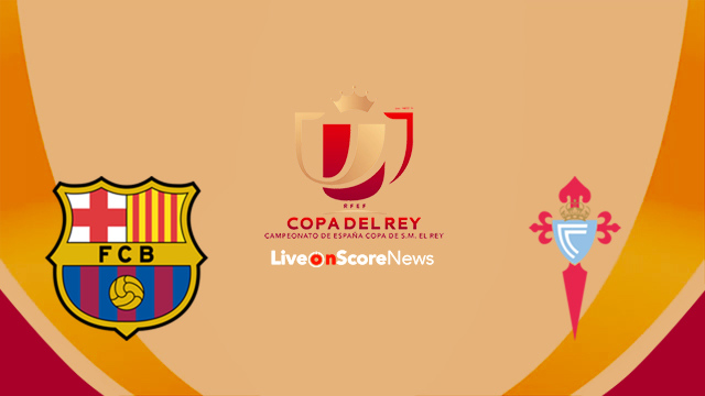 Barcelona vs Celta Vigo Preview and Prediction Live Stream Copa del Rey 2018