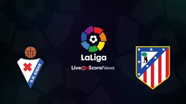 Eibar vs Atletico Madrid Preview and Prediction Live Stream LaLiga Santander 2018
