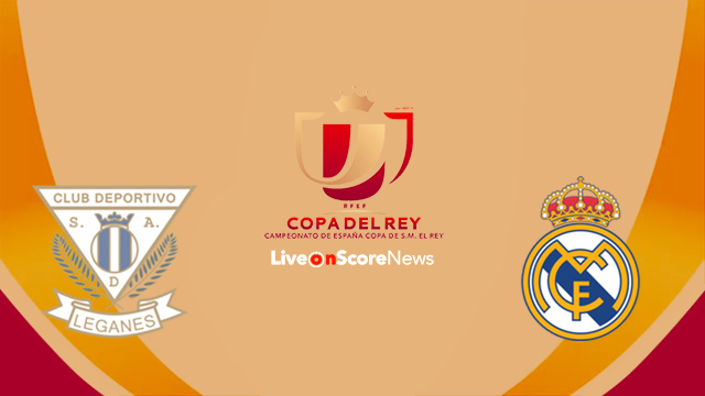 Leganes vs Real Madrid Preview and Prediction Live Stream Copa del Rey 2018