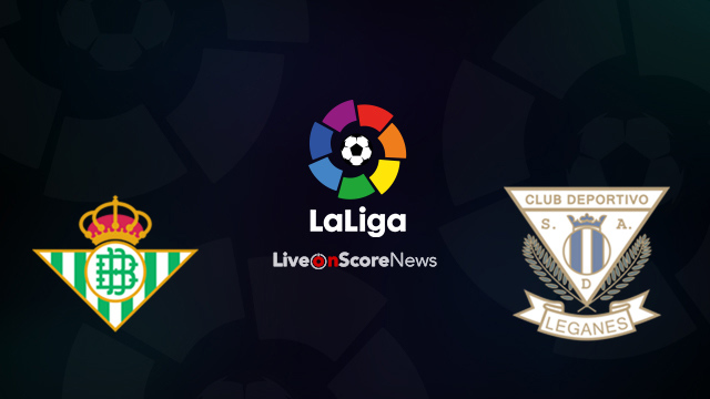 Real Betis vs Leganes Preview and Prediction Live Stream LaLiga Santander 2018
