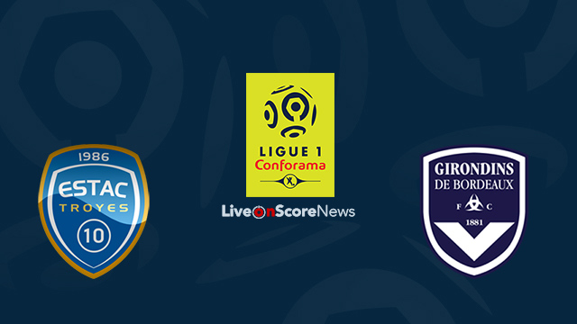 Troyes vs Bordeaux Preview and Prediction Live Stream France Ligue 1 2018