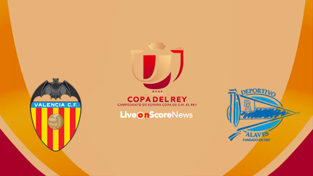 Valencia vs Alaves Preview and Prediction Live Stream Copa del Rey 2018
