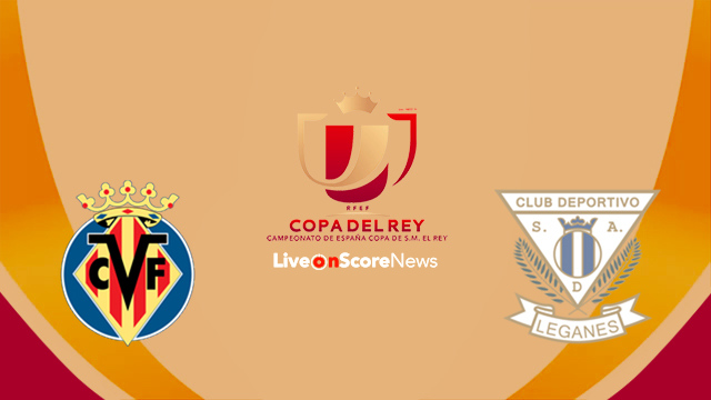 Villarreal vs Leganes Preview and Prediction Live Stream Copa del Rey 2018