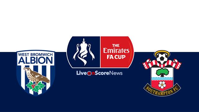 West Brom vs Southampton Preview and Prediction Live stream FA Cup 2018 | LiveonScore.com