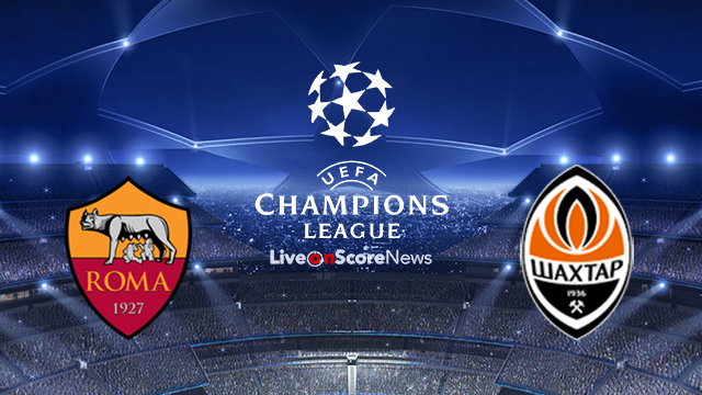 AS Roma vs Shakhtar Donetsk Preview and Prediction Live stream UCL 2018