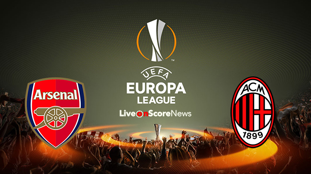 Arsenal vs AC Milan Preview and Prediction Live stream UEL 2018