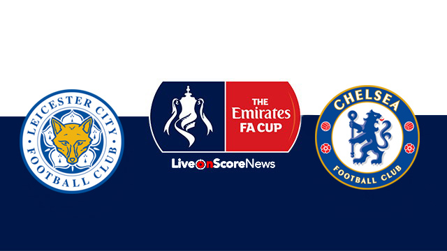 Leicester vs Chelsea Preview and Prediction Live stream FA CUP 2018