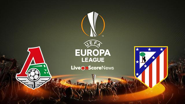 Lokomotiv Moscow vs Atl. Madrid Preview and Prediction Live stream UEL 2018