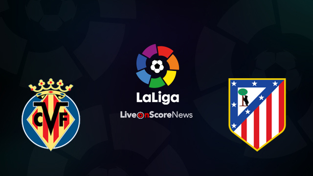 Villarreal vs Atletico Madrid Preview and Prediction Live Stream LaLiga Santander 2018