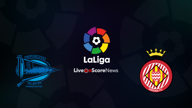 Alaves vs Girona Preview and Prediction Live Stream LaLiga Santander 2018