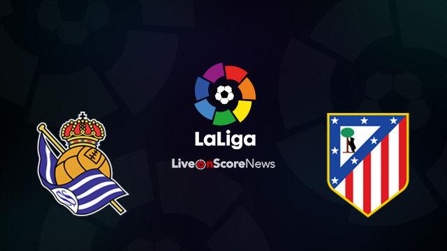 Real Sociedad vs Atletico Madrid Preview and Prediction Live Stream LaLiga Santander 2018