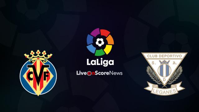 Villarreal vs Leganes Preview and Prediction Live Stream LaLiga Santander 2018