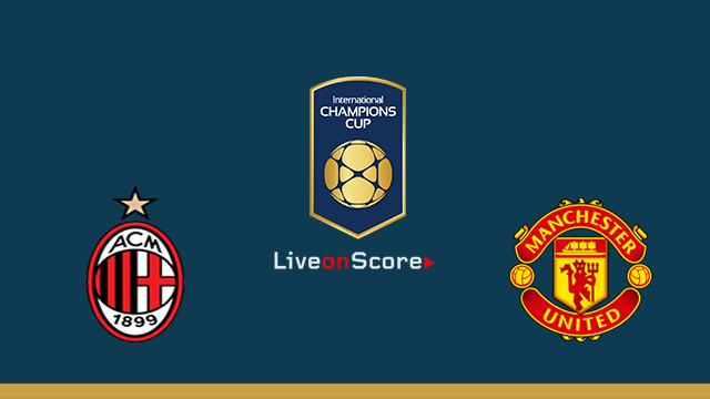 AC Milan vs Manchester United Preview and Betting Tips Live stream Int. Champions Cup 2018