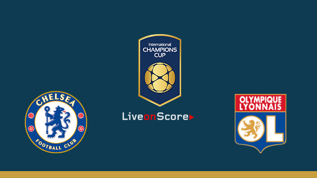 Chelsea vs Lyon Preview and Betting Tips Live stream Int. Champions Cup 2018