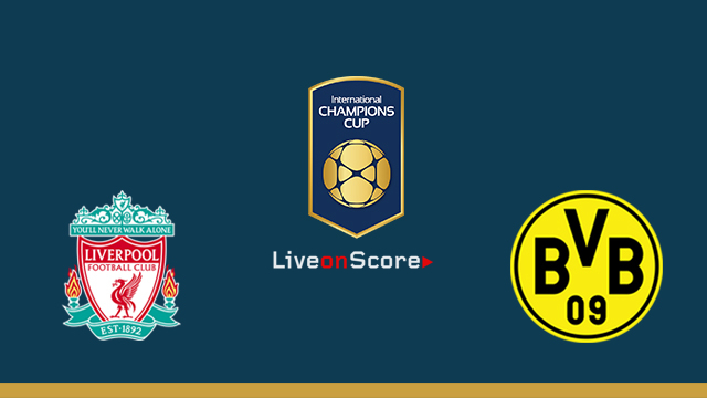 Liverpool vs Dortmund Preview and Betting Tips Live stream Int. Champions Cup 2018