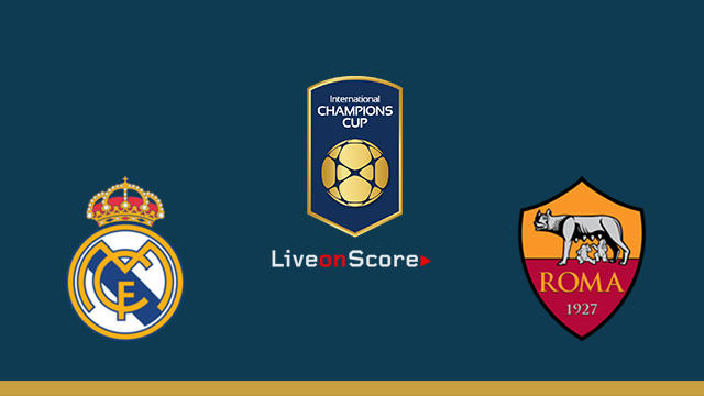 Real Madrid vs AS Roma Preview and Betting Tips Live stream Int. Champions Cup 2018