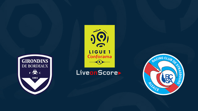 Bordeaux vs Strasbourg Preview and Betting Tips Live stream France Ligue 1 2018/2019