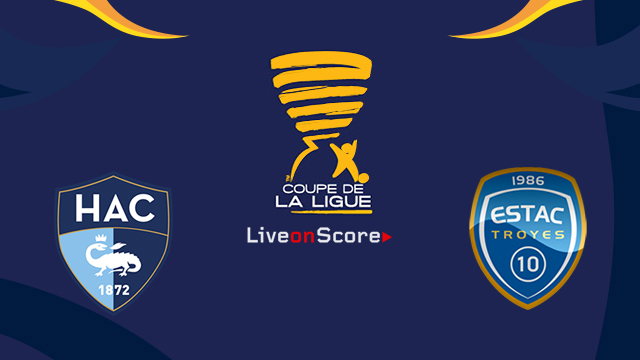 Le havre vs troyes preview and prediction live stream coupe de la ligue 2018 2019 - Coupe de la ligue streaming ...