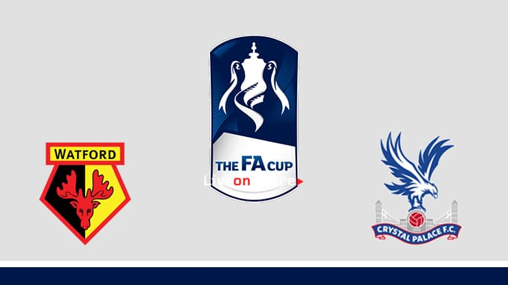 Watford vs Crystal Palace Preview and Prediction Live stream Fa Cup 2019