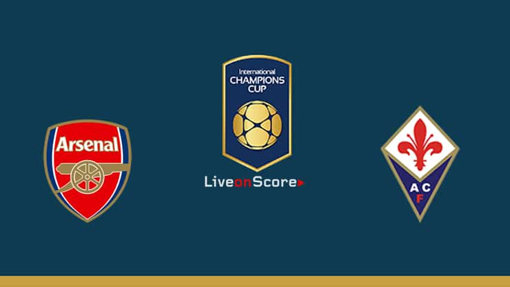 Arsenal vs Fiorentina Preview and Prediction Live stream – International Champions Cup 2019