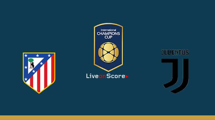Atl. Madrid vs Juventus Preview and Prediction Live stream – International Champions Cup 2019