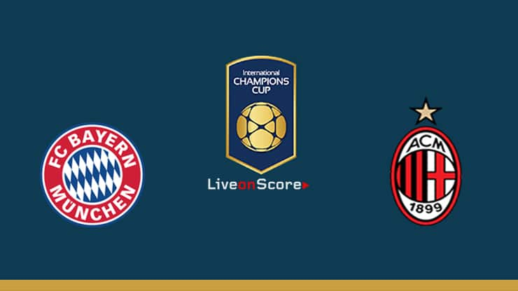 Bayern Munich vs AC Milan Preview and Prediction Live stream – International Champions Cup 2019