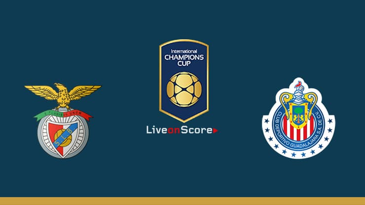 Benfica vs Guadalajara Chivas Preview and Prediction Live stream – International Champions Cup 2019