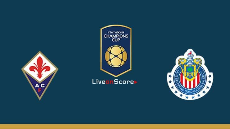 Fiorentina vs Guadalajara Chivas Preview and Prediction Live stream – International Champions Cup 2019