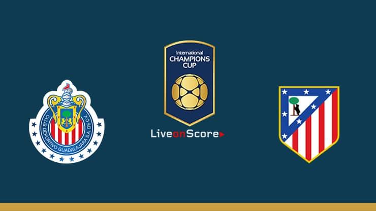 Guadalajara Chivas vs Atl. Madrid Preview and Prediction Live stream – International Champions Cup 2019