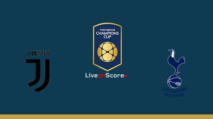 Juventus vs Tottenham Preview and Prediction Live stream – International Champions Cup 2019