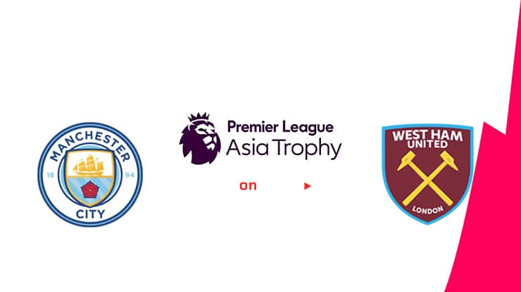 Manchester City vs West Ham Preview and Prediction Live stream – Asia Trophy 2019