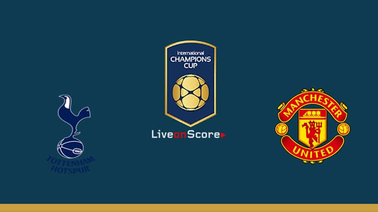 Tottenham vs Manchester Utd Preview and Prediction Live stream – International Champions Cup 2019