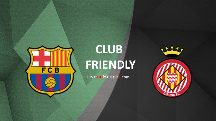 Barcelona vs Girona Preview and Prediction Live stream Club Friendly 2020