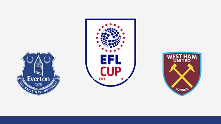 Everton vs West Ham Predicción y vista previa Transmision en vivo EFL Cup 1/8 Final 2020/21