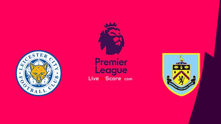 Leicester vs Burnley Previa, Predicciones y Pronostico Transmision en vivo Premier League 2020 / 21