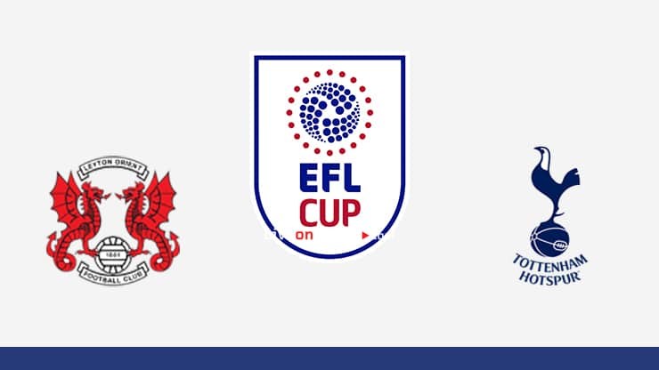Leyton Orient vs Tottenham Preview and Prediction Live stream EFL Cup 1/16 Finals 2020/21