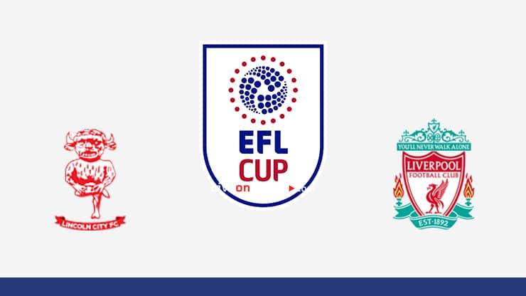 Lincoln vs Liverpool Previa y predicción Transmision en vivo EFL Cup 1/16 Finales 2020/21