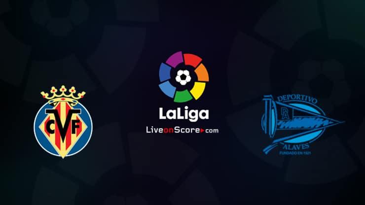 Villarreal vs Alaves Prediccion y Pronostico Transmision en vivo LaLiga Santander 2020 / 21
