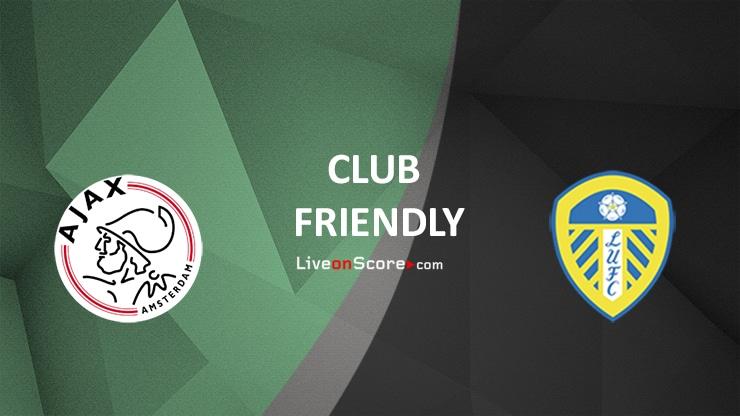 Ajax vs Leeds Preview and Prediction Live stream Club Friendly 2021