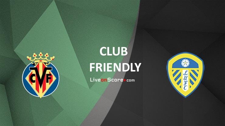 Villarreal vs Leeds Preview and Prediction Live stream Club Friendly 2021